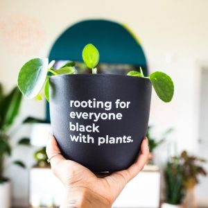 rooting for everyone black with plants